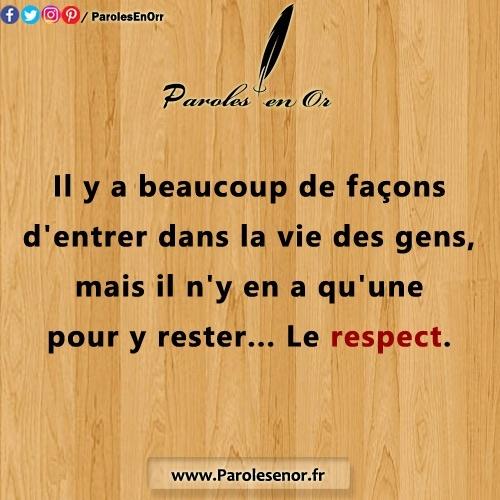 Il y a beaucoup de façons d'entrer dans la vie des gens, mais il n'y en a qu'une pour y rester... Le respect.