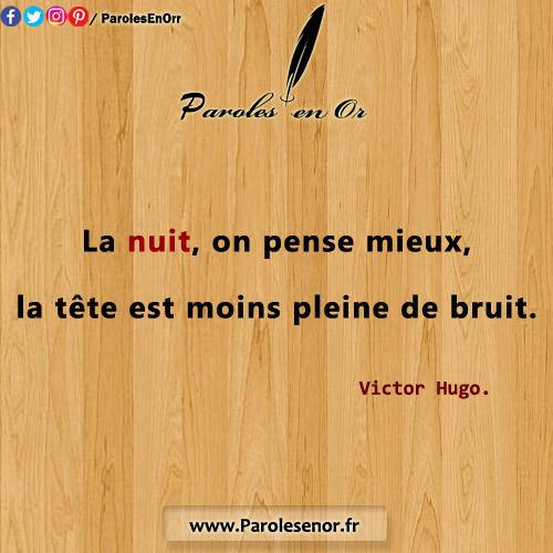 La nuit, on pense mieux, la tête est moins pleine de bruit. Citation de Victor Hugo.