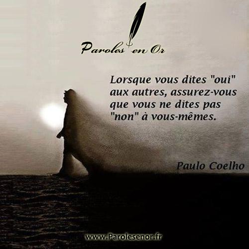 """Lorsque vous dites """"oui"""" aux autres, assurez-vous que vous ne dites pas """"non"""" à vous-même."""" Citation de Paulo Coelho"""