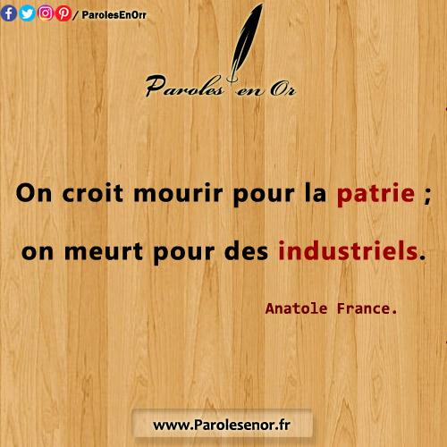 On croit mourir pour la patrie; on meurt pour des industriels. Citation d'Anatole France