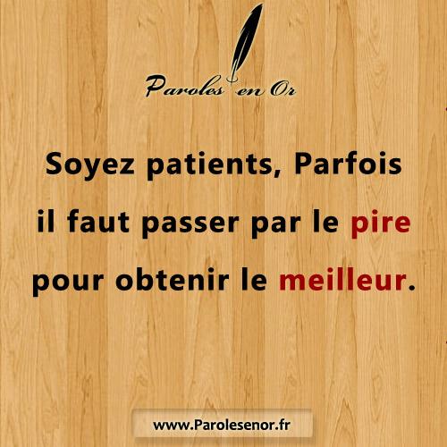 Soyez patient, Parfois il faut passer par le pire pour obtenir le meilleur. Citation sur la patience.
