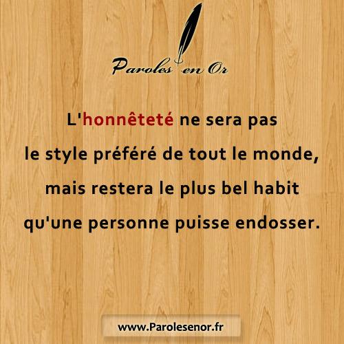 L'honnêteté ne sera pas le style préféré de tout le monde, mais restera le plus bel habit qu'une personne puisse endosser