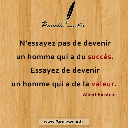 N'essayez pas de devenir un homme qui a du succès. Essayez de devenir un homme qui a de la valeur