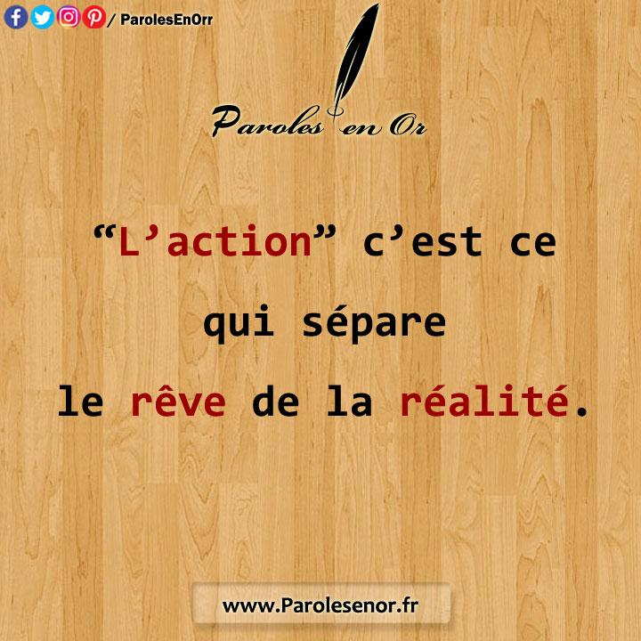 L'Action c'est ce qui sépare le rêve de la réalité.