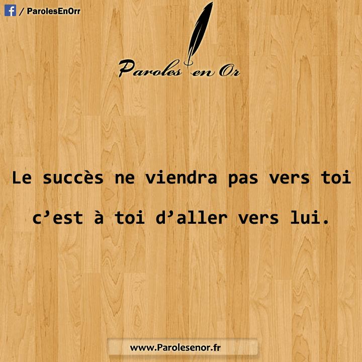 Le succès ne viendra pas vers toi c'est à toi d'aller vers lui