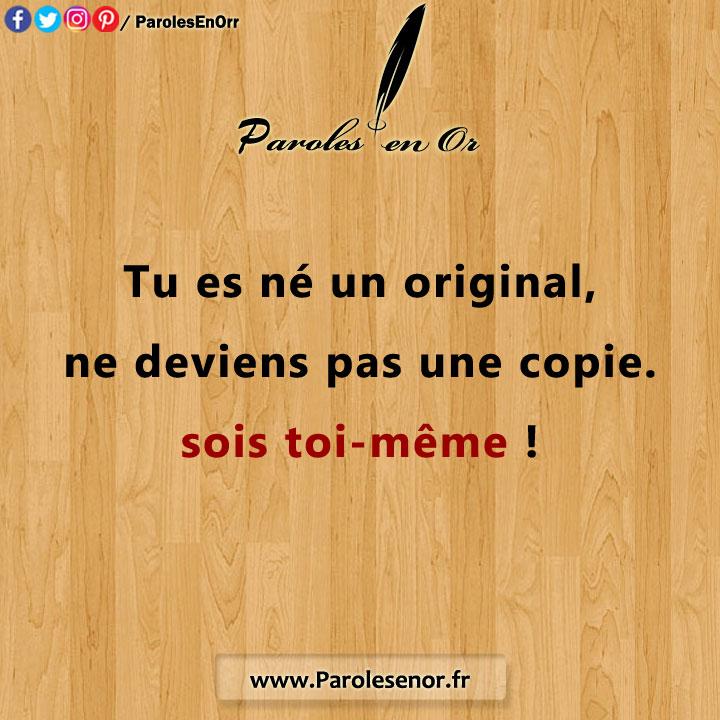 Tu es né un original, ne deviens pas une copie. sois toi-même