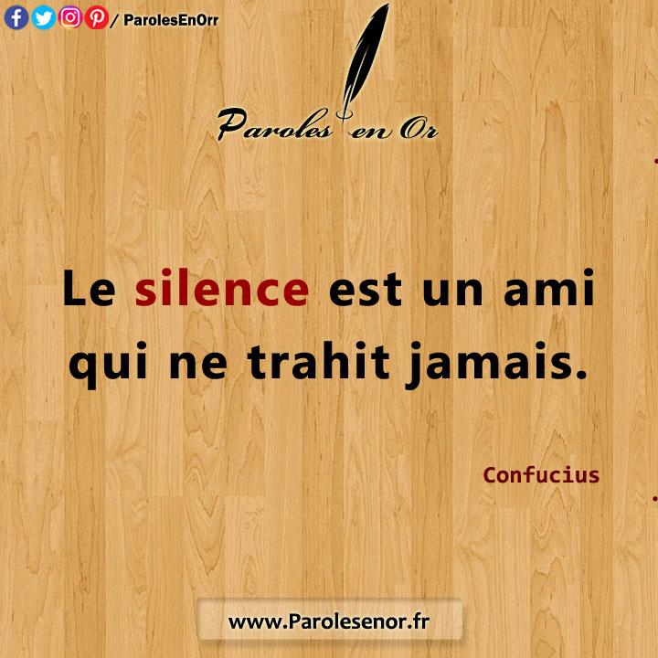 Le silence est un ami qui ne trahit jamais.