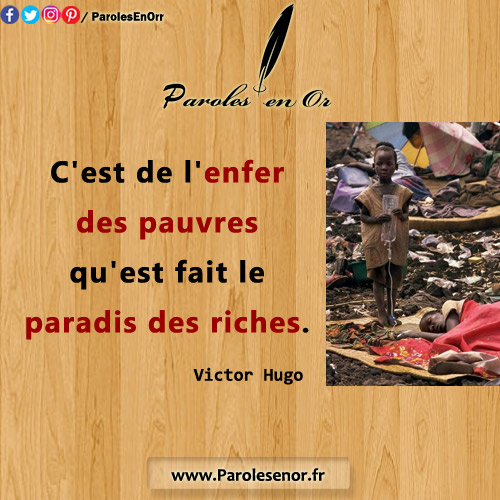C'est de l'enfer des pauvres qu'est fait le paradis des riches