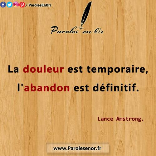 La douleur est temporaire l'abandon est definitif. Citation de Lance Amstrong.