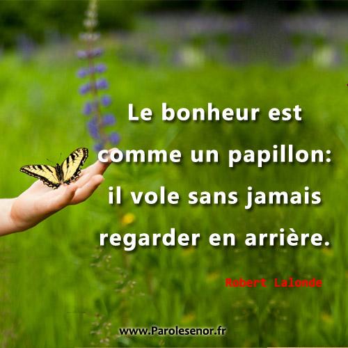 Le bonheur est comme un papillon : il vole sans jamais regarder en arrière. Citation de Robert Lalonde