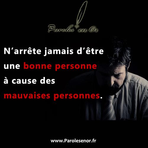 N'arrête jamais d'être une bonne personne à cause des mauvaises personnes.