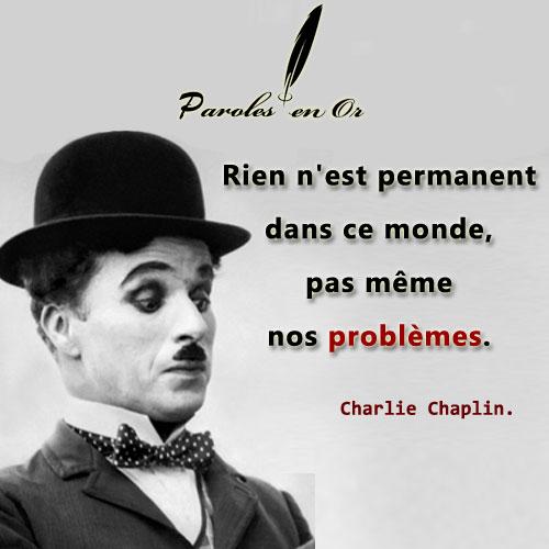 Rien n'est permanent dans ce monde, pas même nos problèmes - Une citation de Charlie Chaplin.