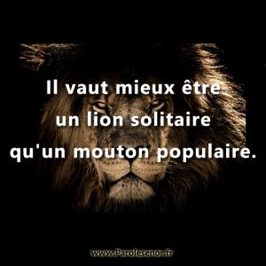 Il vaut mieux être un lion solitaire qu'un mouton populaire