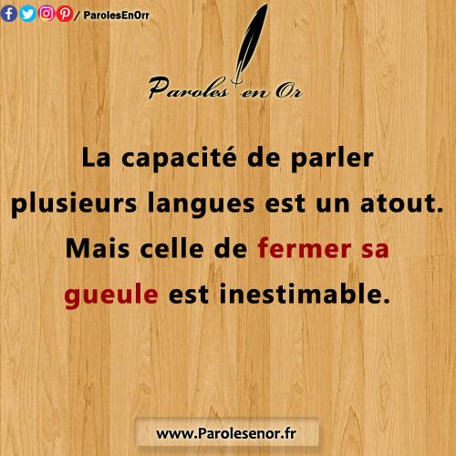 La capacité de parler plusieurs langues est un atout. Mais celle de fermer sa gueule est inestimable