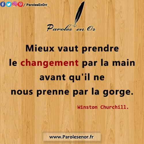 Mieux vaut prendre le changement par la main avant qu'il ne nous prenne par la gorge. - Une citation de Winston Churchill.