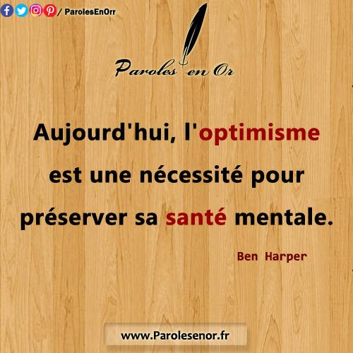 Aujourd'hui, l'optimisme est une nécessité pour préserver sa santé mentale. Citation de Ben Harper.