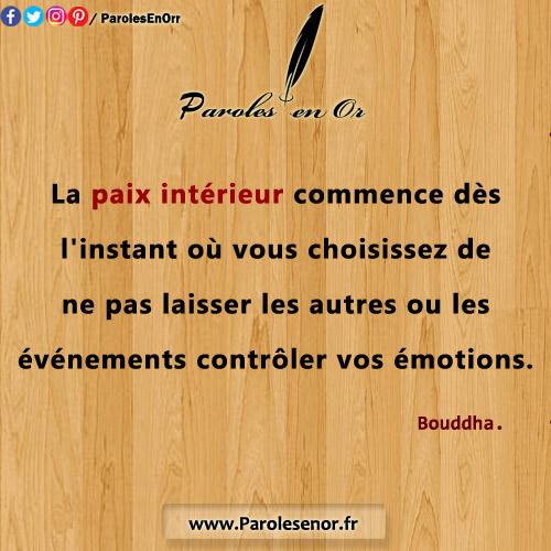 La paix intérieur commence dès l'instant où vous choisissez de ne pas laisser les autres ou les événements contrôler vos émotions. Citation de Bouddha.
