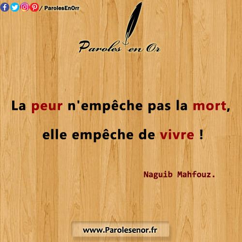 La peur n'empêche pas la mort, elle empêche de vivre ! Naguib Mahfouz.