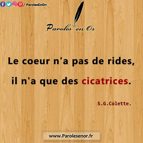 Le coeur n'a pas de rides; il n'a que des cicatrices. Une citation de Colette.