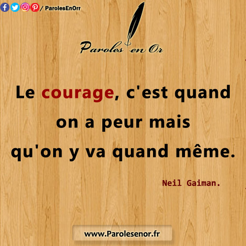 Le courage, c'est quand on a peur mais qu'on y va quand même. Citation de Neil Gaiman.