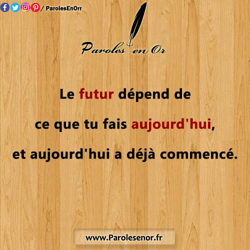 Le futur dépend de ce que tu fais aujourd'hui