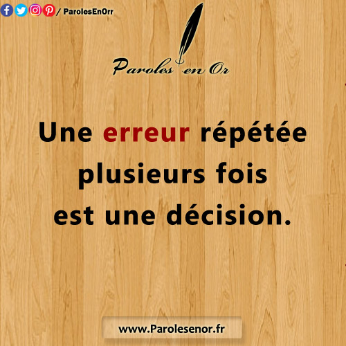 Une erreur répétée plusieurs fois est une décision.