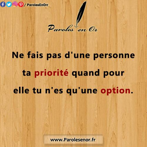 ne fais pas d'une personne ta priorité quand pour elle tu n'es qu'une option