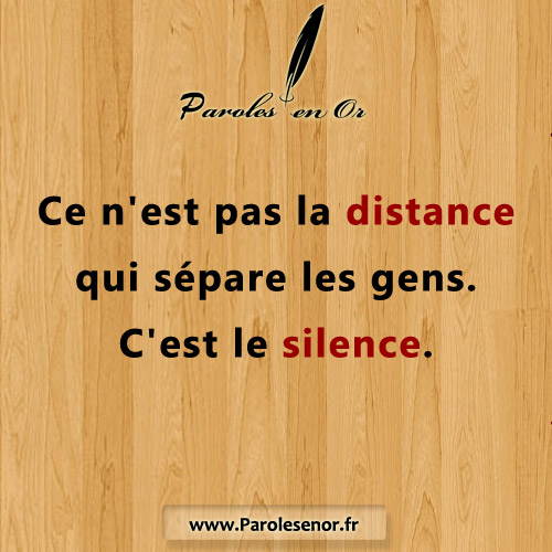 Ce n'est pas la distance qui sépare les gens. C'est le silence