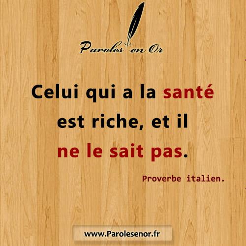 Celui qui a la santé est riche sans le savoir Proverbe italien.
