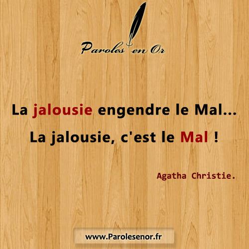 La jalousie engendre le Mal La jalousie, c'est le Mal Une citation d'Agatha Christie.