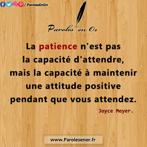 La patience n'est pas la capacité d'attendre, mais la capacité à maintenir une attitude positive pendant que vous attendez. Citation de Joyce Meyer.