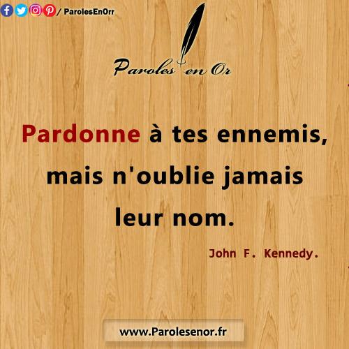 Pardonne tes ennemis, mais n'oublie jamais leur nom. Citation de John F. Kennedy.