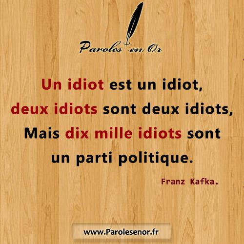 Un idiot est un idiot. Deux idiots sont deux idiots. Mais dix mille idiots sont un parti politique.