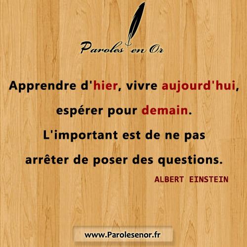 Apprendre d'hier, vivre aujourd'hui, espérer pour demain. L'important est de ne pas arrêter de poser des questions. - Une citation d'Albert Einstein