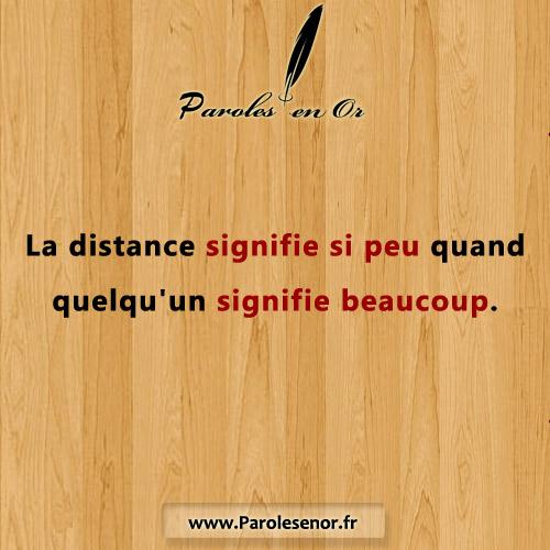 La distance signifie si peu quand quelqu'un signifie beaucoup.