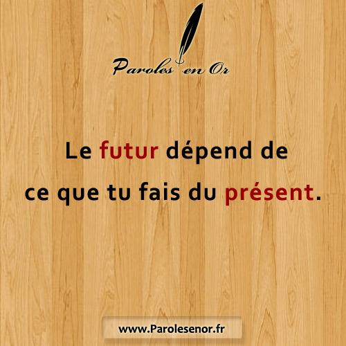 Le futur dépend de ce que tu fais du présent