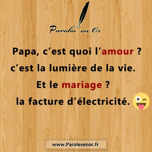 Papa, c'est quoi l'amour ? c'est la lumière de la vie. Et le mariage ? la facture d'électricité.