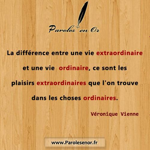 La différence entre une vie extraordinaire et une vie ordinaire, ce sont les plaisirs extraordinaires que l'on trouve dans les choses ordinaires