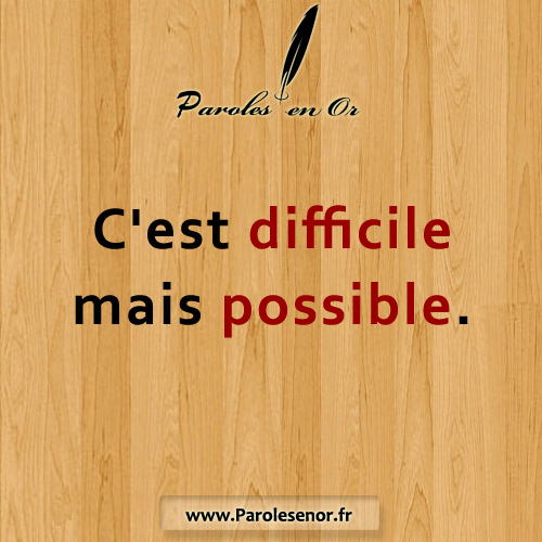C'est difficile mais possible. Citation motivante.