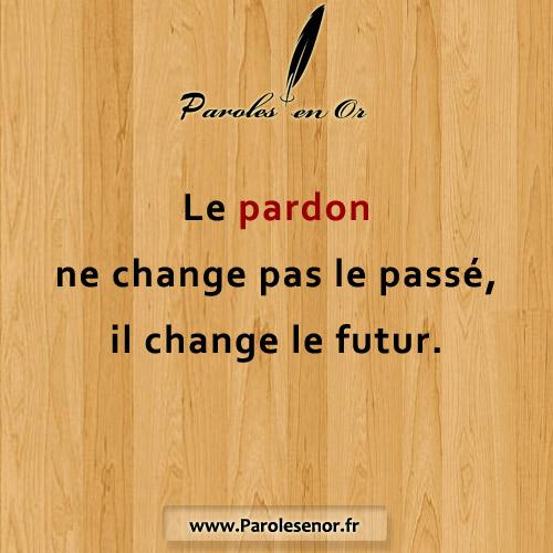 Le pardon ne change pas le passé, il change le futur.