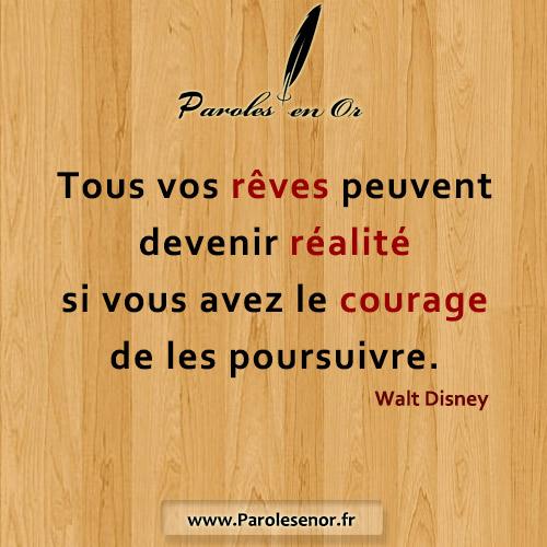 Tous vos rêves peuvent devenir réalité si vous avez le courage de les poursuivre