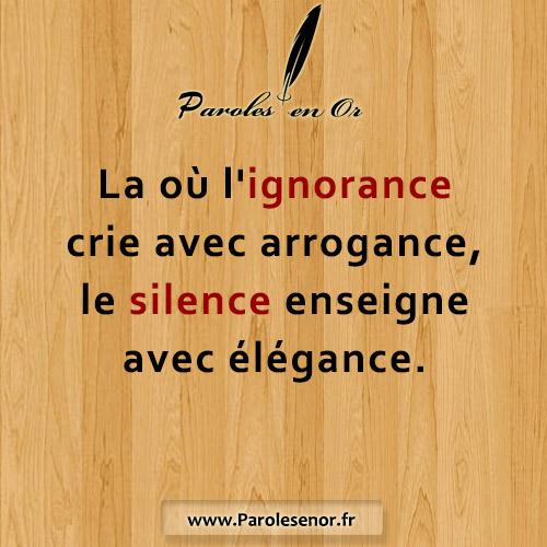 La où l'ignorance crie avec arrogance le silence enseigne avec élégance