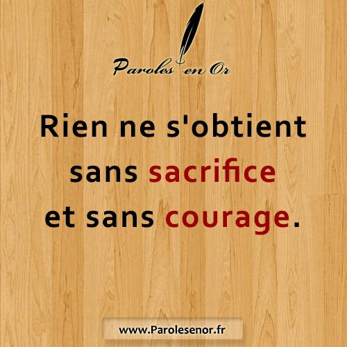 Rien ne s'obtient sans sacrifice et sans courage