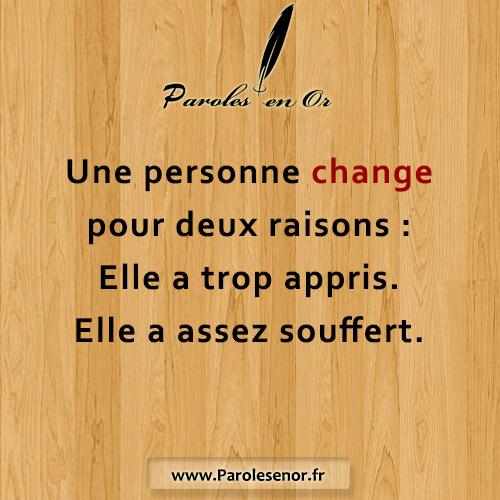 Une personne change pour deux raisons : Elle a trop appris. Elle a assez souffert.