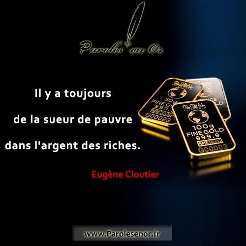 Il y a toujours de la sueur de pauvre dans l'argent des riches. Citation d'Eugène Cloutier.