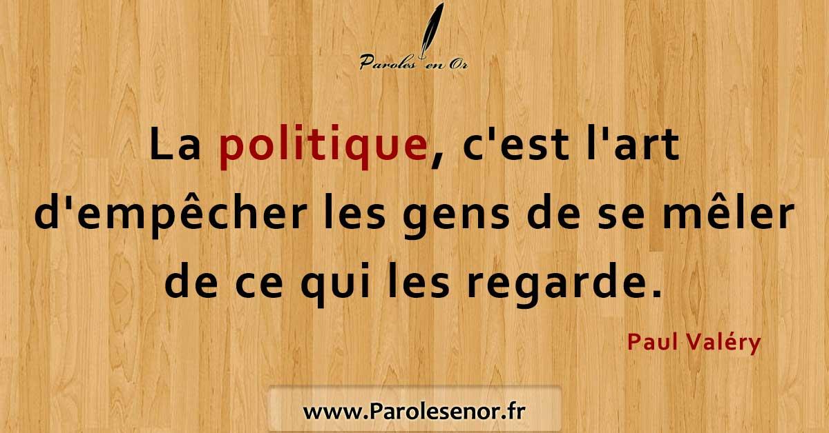 La politique, c'est l'art d'empêcher les gens de se mêler de ce qui les regarde. - Une citation de Paul Valéry.