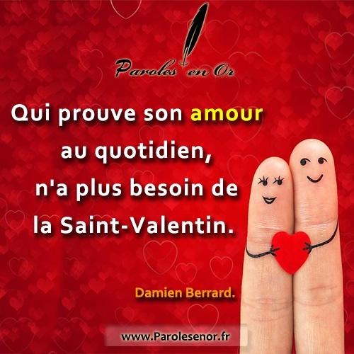Qui prouve son amour au quotidien n'a plus besoin de la Saint-Valentin. - Une citation de Damien Berrard.
