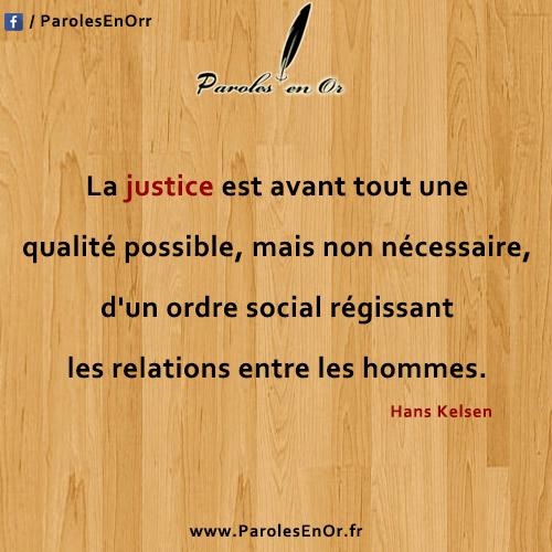 Citation de Hans Kelsen : La justice est avant tout une qualité possible, mais non nécessaire, d'un ordre social régissant les relations entre les hommes