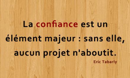 La confiance est un élément majeur sans elle aucun projet n'aboutit